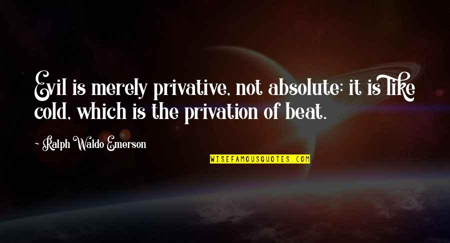 Privative Quotes By Ralph Waldo Emerson: Evil is merely privative, not absolute: it is