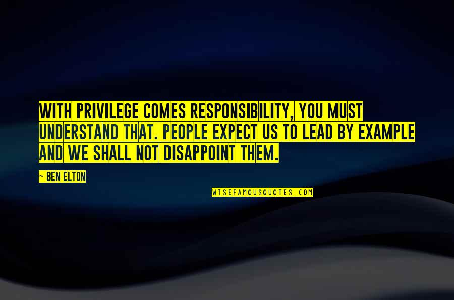Privilege And Responsibility Quotes By Ben Elton: With privilege comes responsibility, you must understand that.