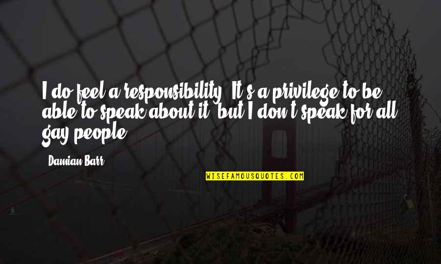Privilege And Responsibility Quotes By Damian Barr: I do feel a responsibility. It's a privilege