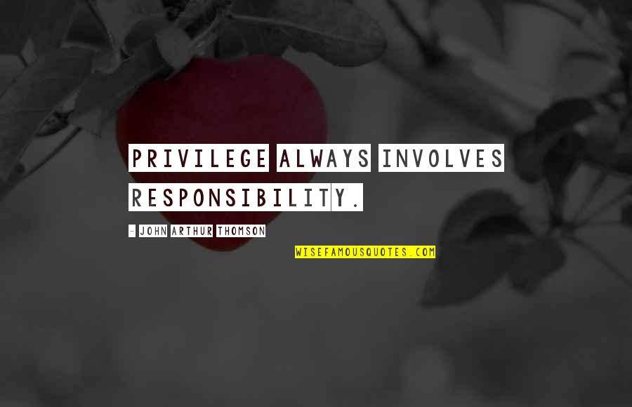 Privilege And Responsibility Quotes By John Arthur Thomson: Privilege always involves responsibility.