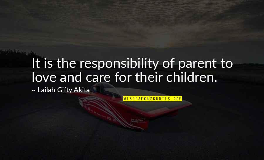 Privilege And Responsibility Quotes By Lailah Gifty Akita: It is the responsibility of parent to love