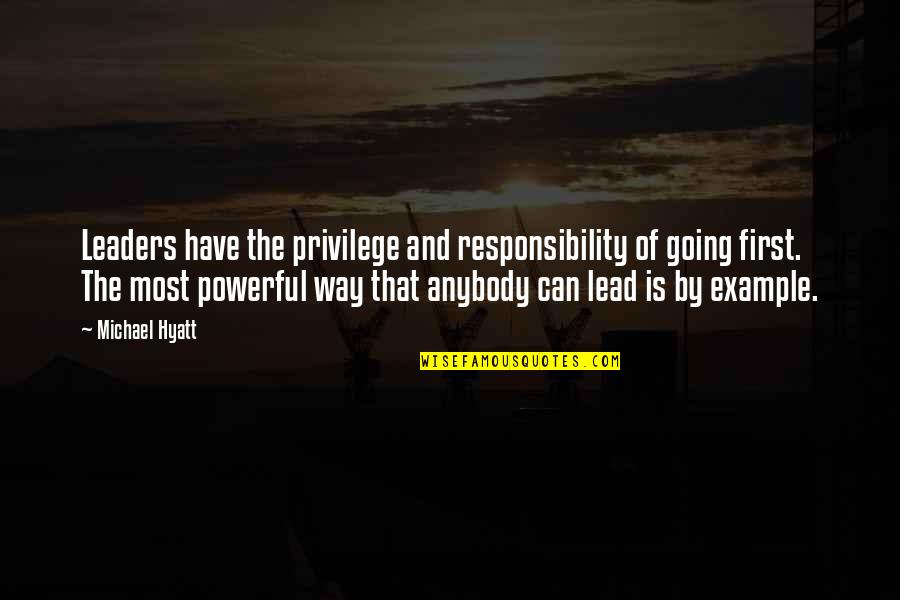 Privilege And Responsibility Quotes By Michael Hyatt: Leaders have the privilege and responsibility of going