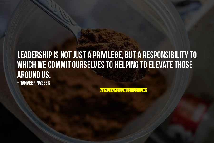 Privilege And Responsibility Quotes By Tanveer Naseer: Leadership is not just a privilege, but a