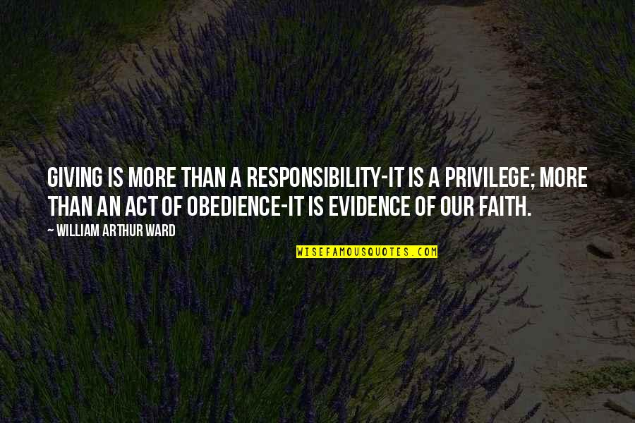 Privilege And Responsibility Quotes By William Arthur Ward: Giving is more than a responsibility-it is a