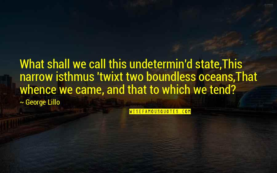 Privileged Tv Show Quotes By George Lillo: What shall we call this undetermin'd state,This narrow