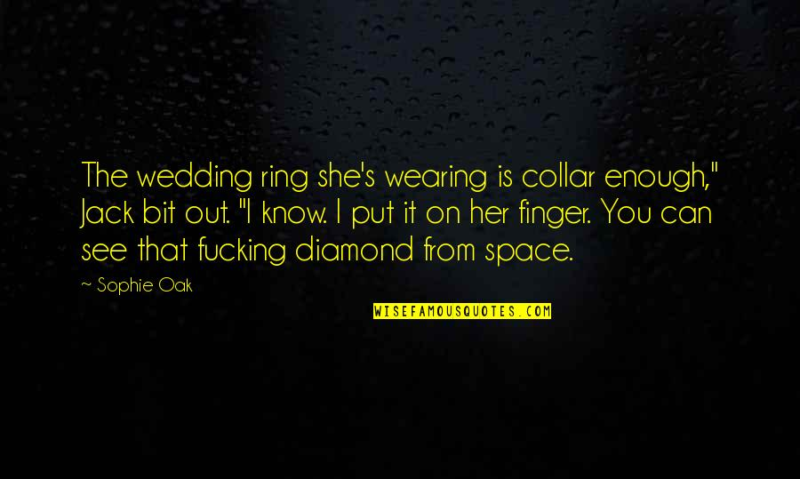 """Privileged Tv Show Quotes By Sophie Oak: The wedding ring she's wearing is collar enough,"""""""