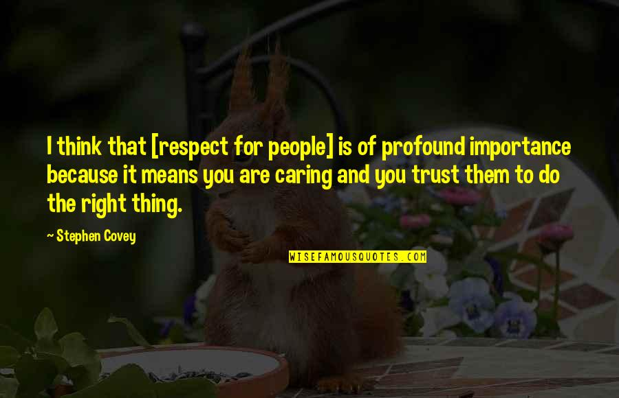 Privileged Tv Show Quotes By Stephen Covey: I think that [respect for people] is of