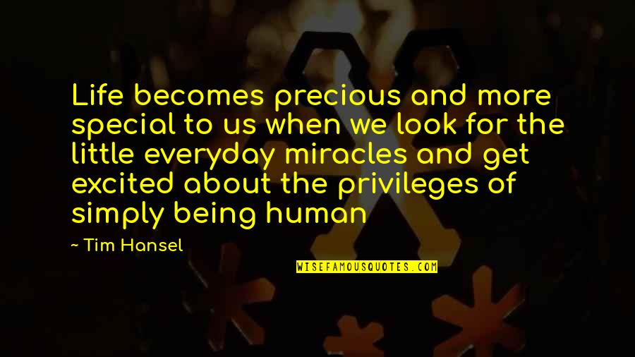 Privileges In Life Quotes By Tim Hansel: Life becomes precious and more special to us