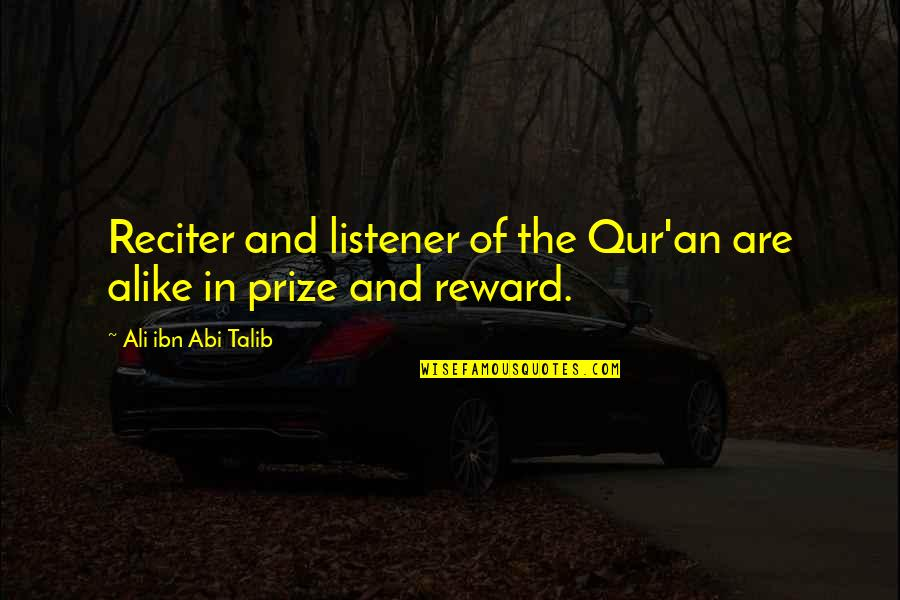 Prize Quotes By Ali Ibn Abi Talib: Reciter and listener of the Qur'an are alike