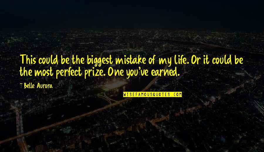 Prize Quotes By Belle Aurora: This could be the biggest mistake of my
