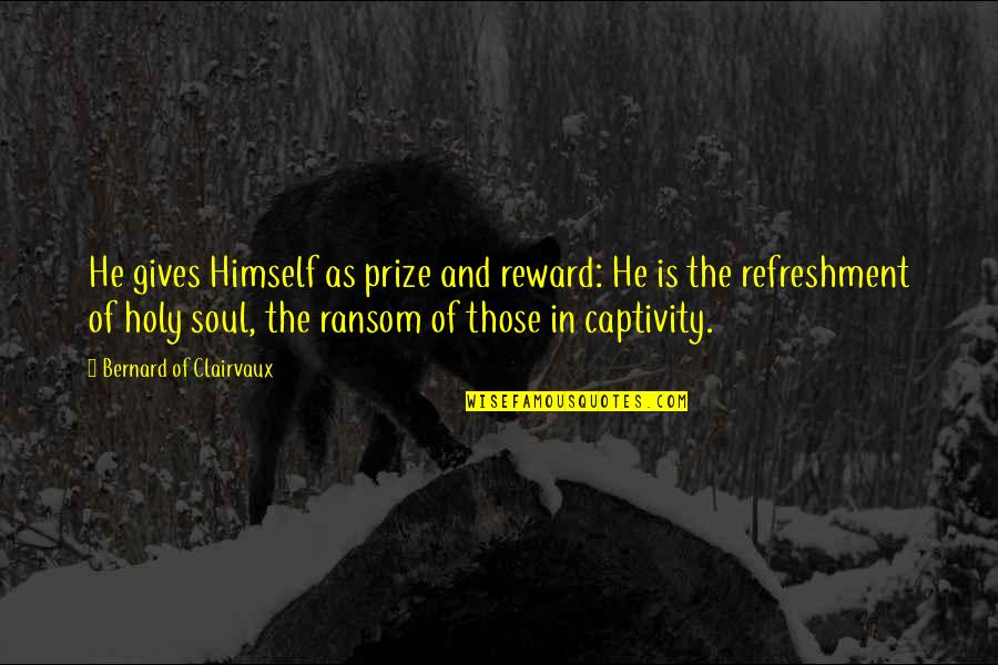 Prize Quotes By Bernard Of Clairvaux: He gives Himself as prize and reward: He
