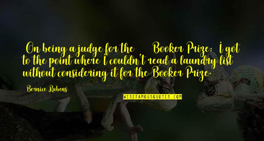 Prize Quotes By Bernice Rubens: [On being a judge for the 1986 Booker