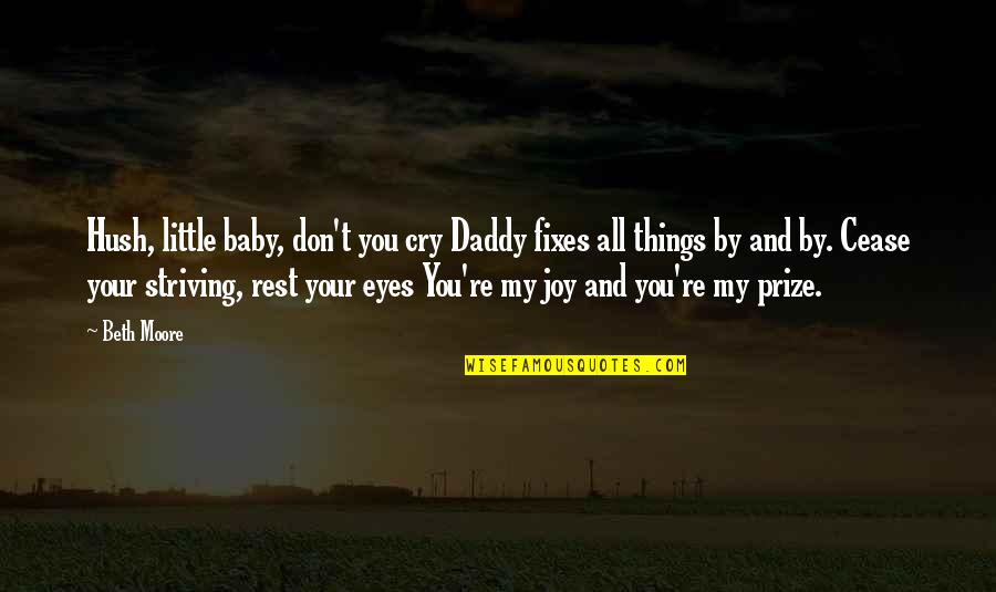 Prize Quotes By Beth Moore: Hush, little baby, don't you cry Daddy fixes