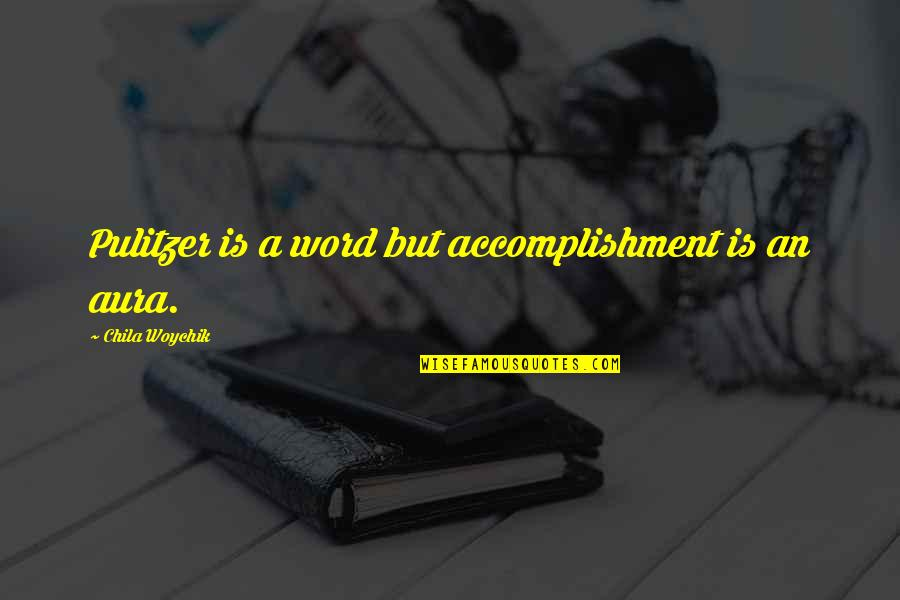 Prize Quotes By Chila Woychik: Pulitzer is a word but accomplishment is an