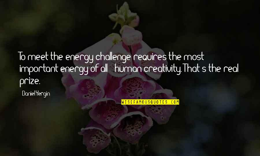 Prize Quotes By Daniel Yergin: To meet the energy challenge requires the most