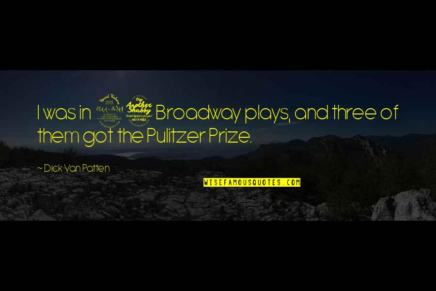Prize Quotes By Dick Van Patten: I was in 27 Broadway plays, and three