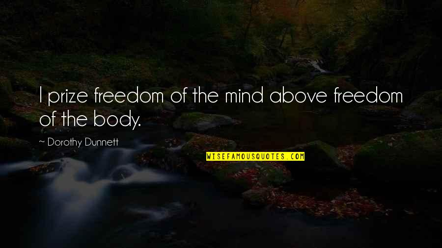 Prize Quotes By Dorothy Dunnett: I prize freedom of the mind above freedom