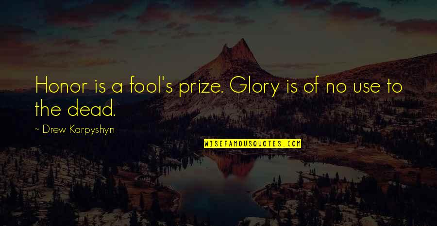 Prize Quotes By Drew Karpyshyn: Honor is a fool's prize. Glory is of