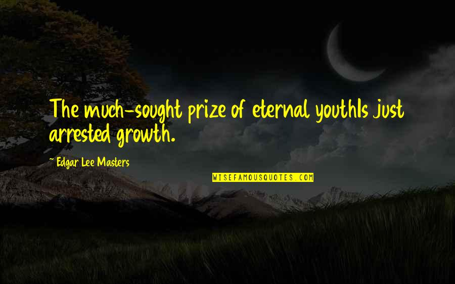 Prize Quotes By Edgar Lee Masters: The much-sought prize of eternal youthIs just arrested