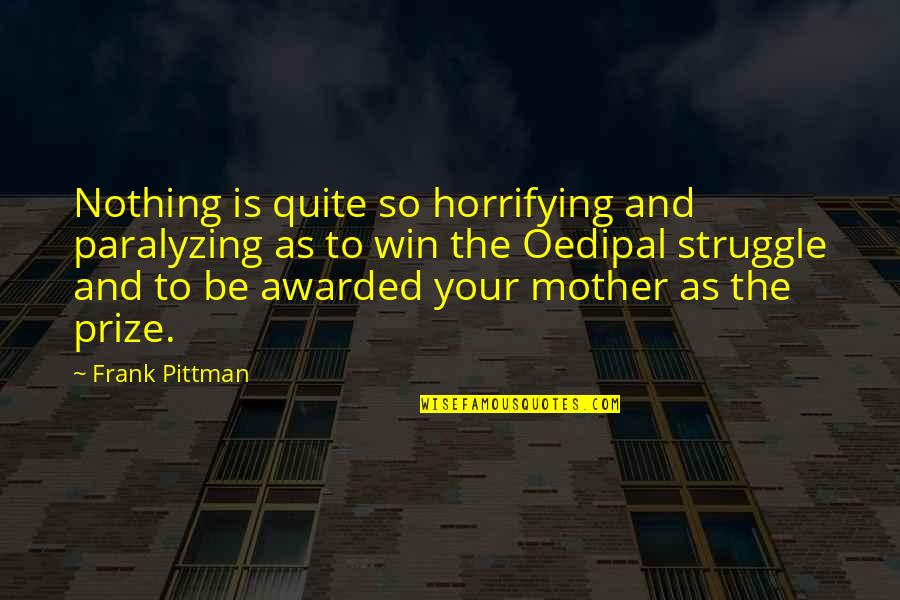 Prize Quotes By Frank Pittman: Nothing is quite so horrifying and paralyzing as