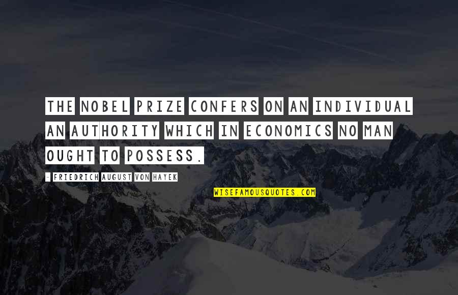Prize Quotes By Friedrich August Von Hayek: The Nobel Prize confers on an individual an