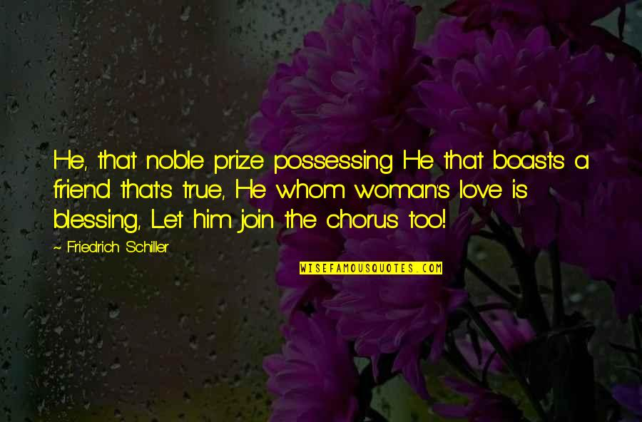 Prize Quotes By Friedrich Schiller: He, that noble prize possessing He that boasts