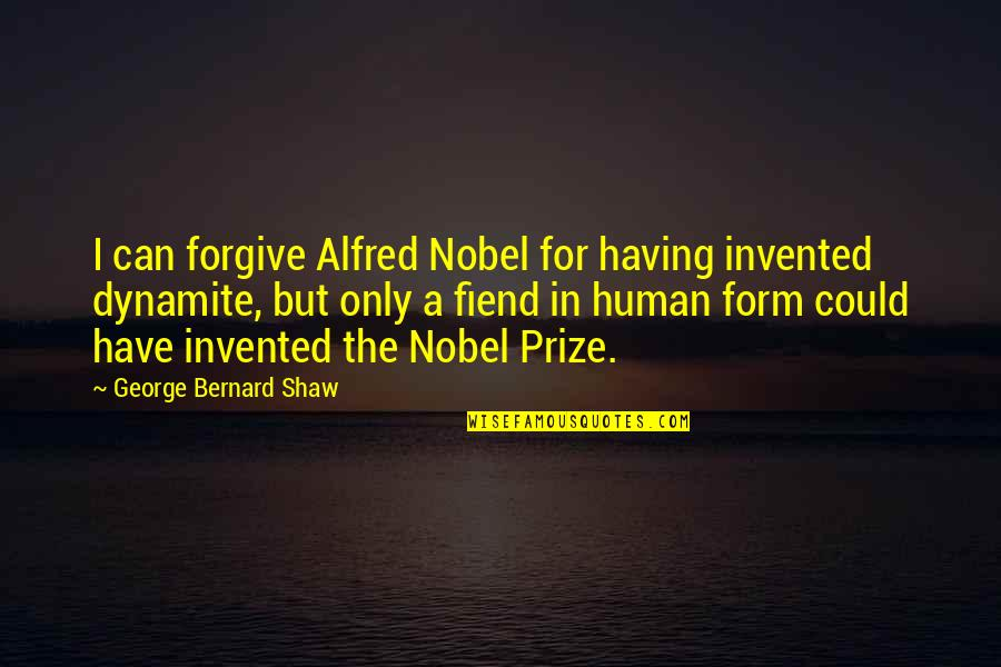 Prize Quotes By George Bernard Shaw: I can forgive Alfred Nobel for having invented