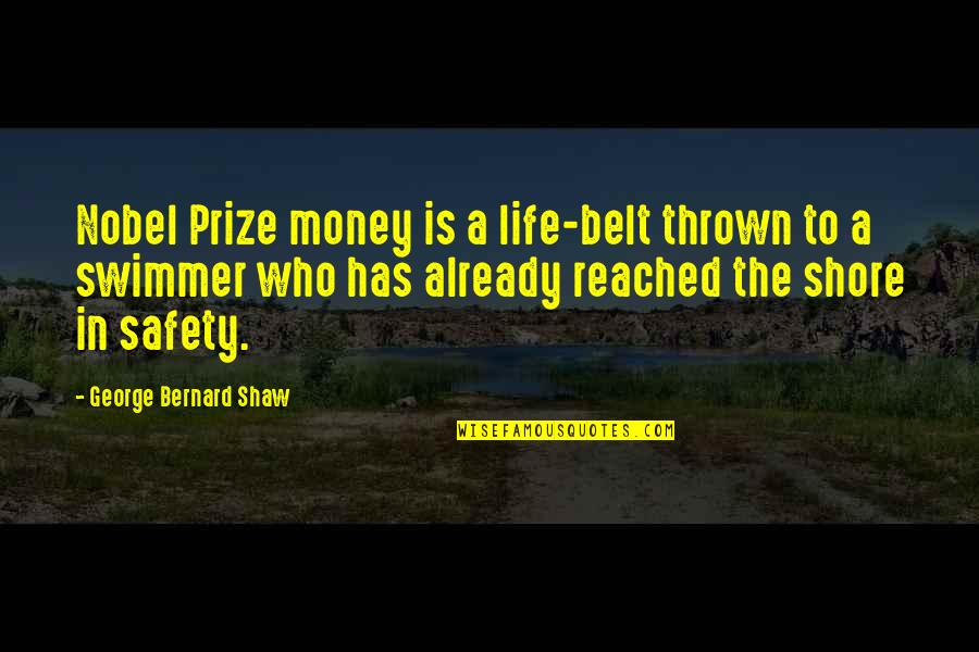 Prize Quotes By George Bernard Shaw: Nobel Prize money is a life-belt thrown to