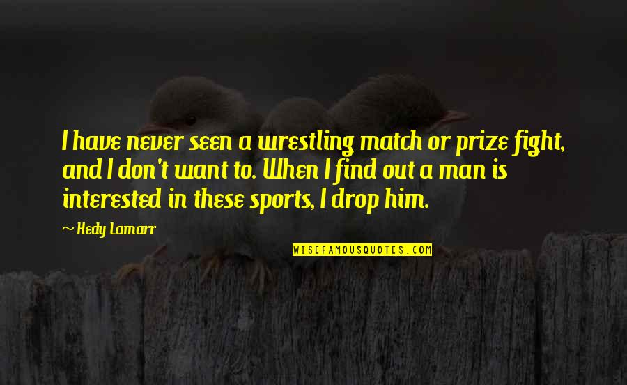 Prize Quotes By Hedy Lamarr: I have never seen a wrestling match or