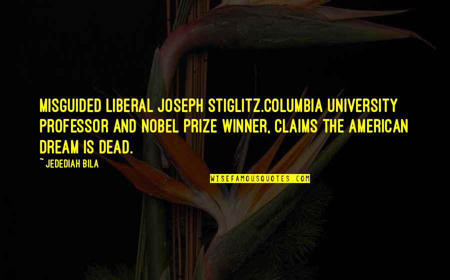 Prize Quotes By Jedediah Bila: Misguided liberal Joseph Stiglitz.Columbia University professor and Nobel