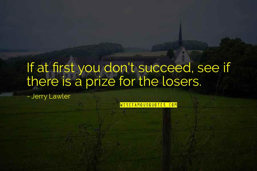 Prize Quotes By Jerry Lawler: If at first you don't succeed, see if