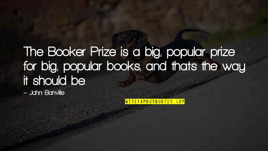 Prize Quotes By John Banville: The Booker Prize is a big, popular prize