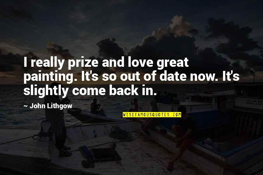 Prize Quotes By John Lithgow: I really prize and love great painting. It's