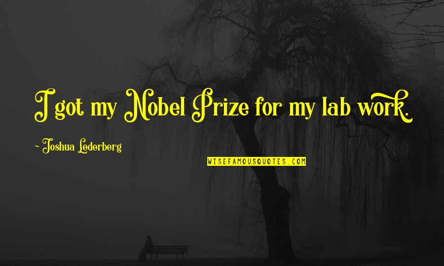 Prize Quotes By Joshua Lederberg: I got my Nobel Prize for my lab