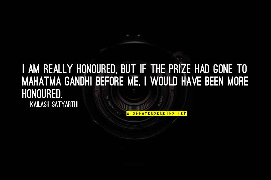 Prize Quotes By Kailash Satyarthi: I am really honoured, but if the prize