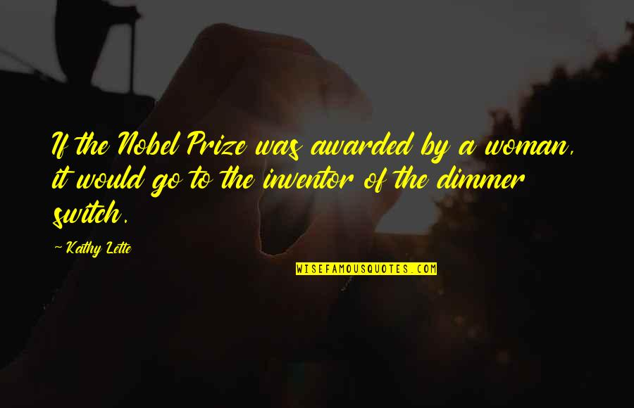 Prize Quotes By Kathy Lette: If the Nobel Prize was awarded by a