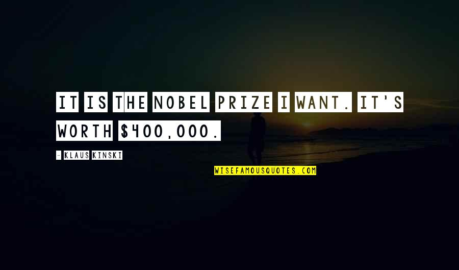 Prize Quotes By Klaus Kinski: It is the Nobel Prize I want. It's