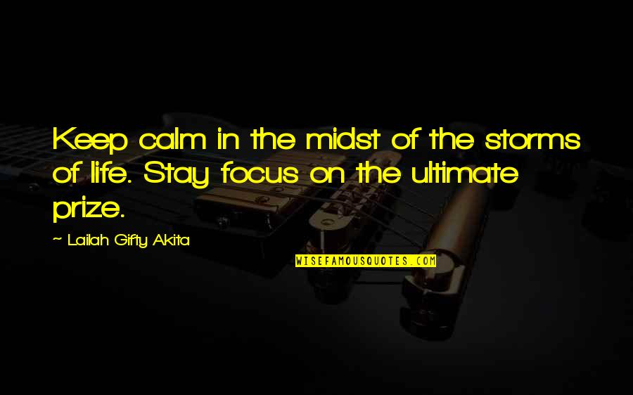 Prize Quotes By Lailah Gifty Akita: Keep calm in the midst of the storms