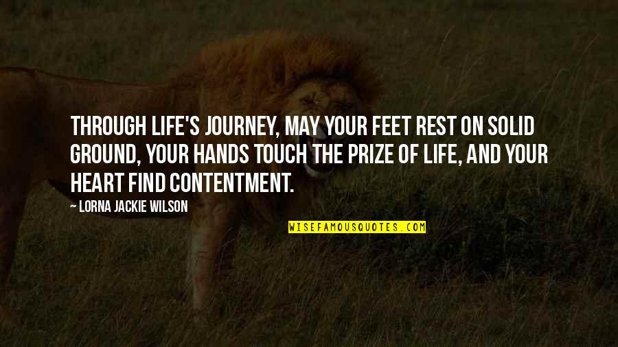 Prize Quotes By Lorna Jackie Wilson: Through life's journey, may your feet rest on