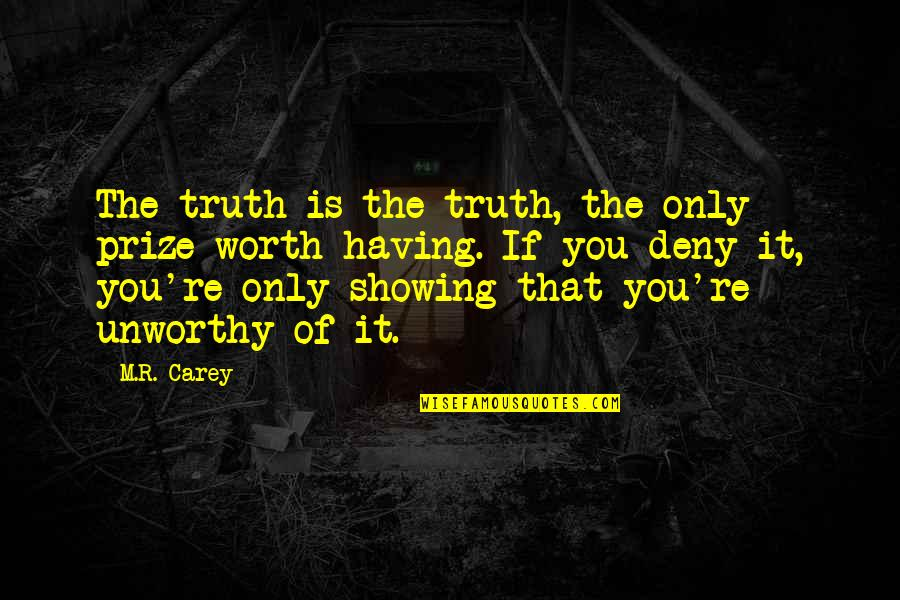 Prize Quotes By M.R. Carey: The truth is the truth, the only prize