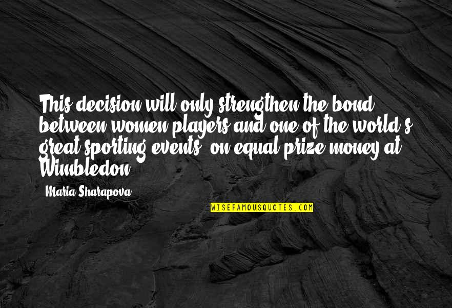 Prize Quotes By Maria Sharapova: This decision will only strengthen the bond between