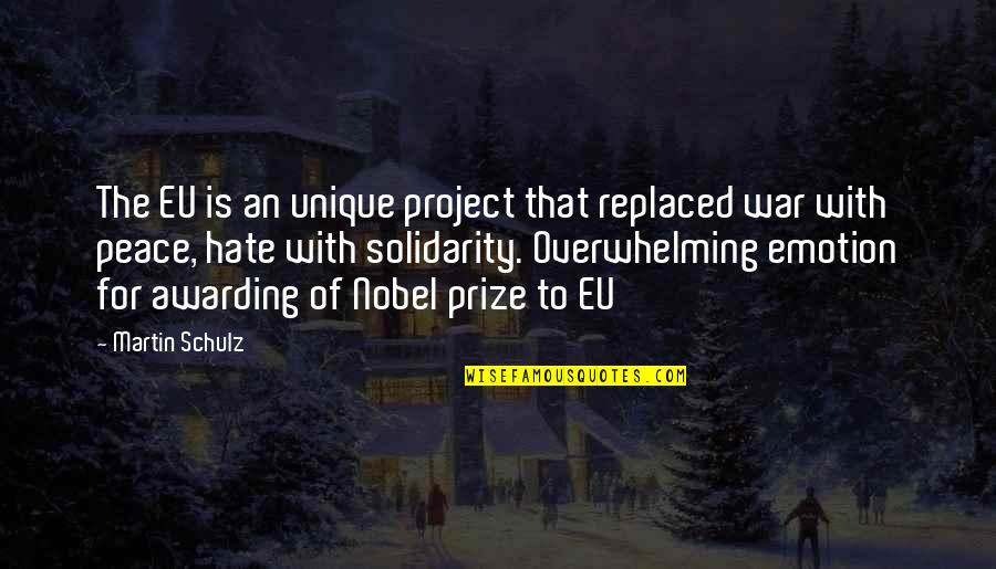 Prize Quotes By Martin Schulz: The EU is an unique project that replaced