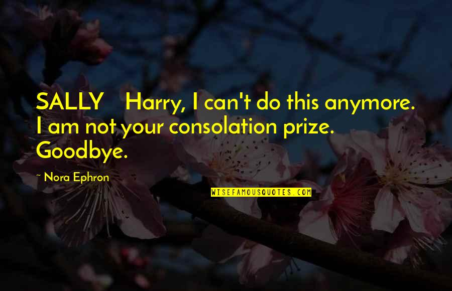 Prize Quotes By Nora Ephron: SALLY Harry, I can't do this anymore. I