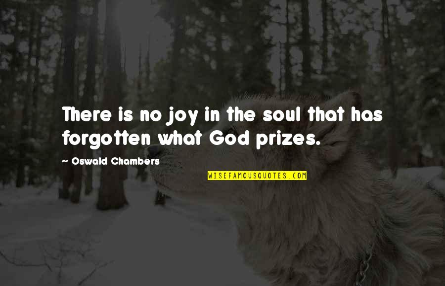Prize Quotes By Oswald Chambers: There is no joy in the soul that