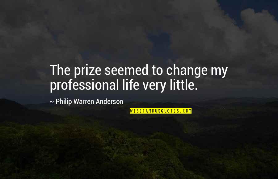 Prize Quotes By Philip Warren Anderson: The prize seemed to change my professional life