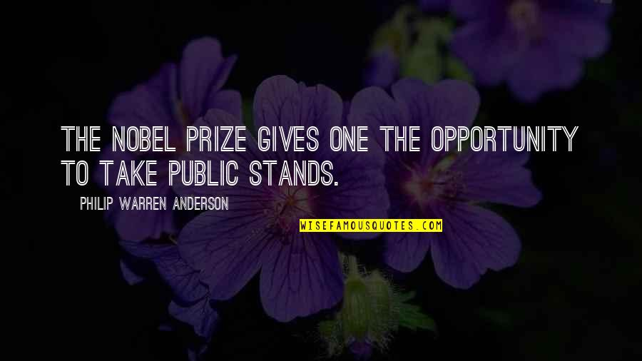Prize Quotes By Philip Warren Anderson: The Nobel Prize gives one the opportunity to