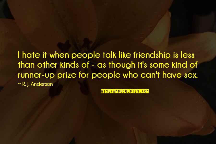 Prize Quotes By R. J. Anderson: I hate it when people talk like friendship