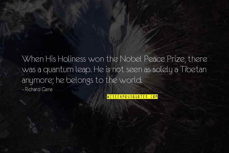 Prize Quotes By Richard Gere: When His Holiness won the Nobel Peace Prize,