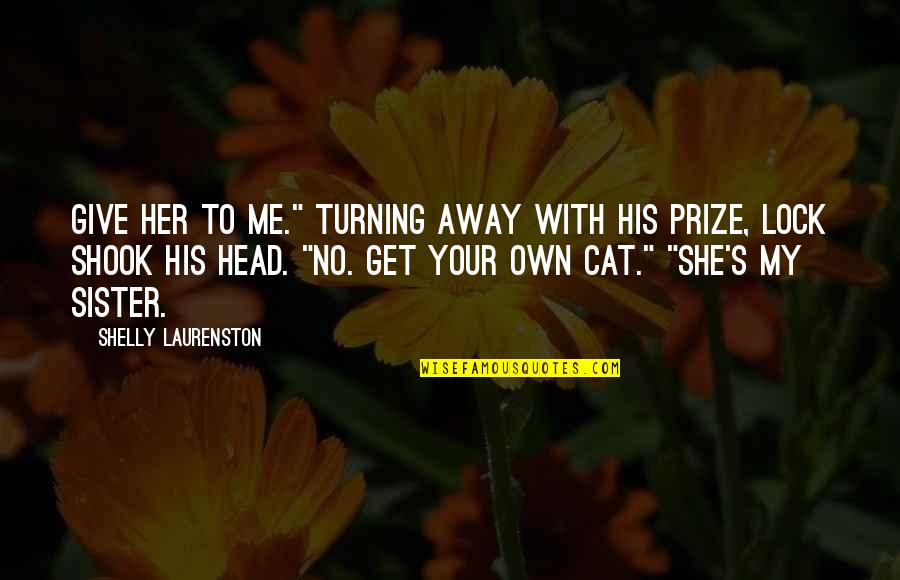 "Prize Quotes By Shelly Laurenston: Give her to me."" Turning away with his"