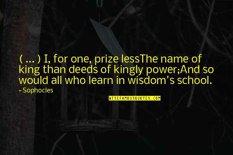 Prize Quotes By Sophocles: ( ... ) I, for one, prize lessThe
